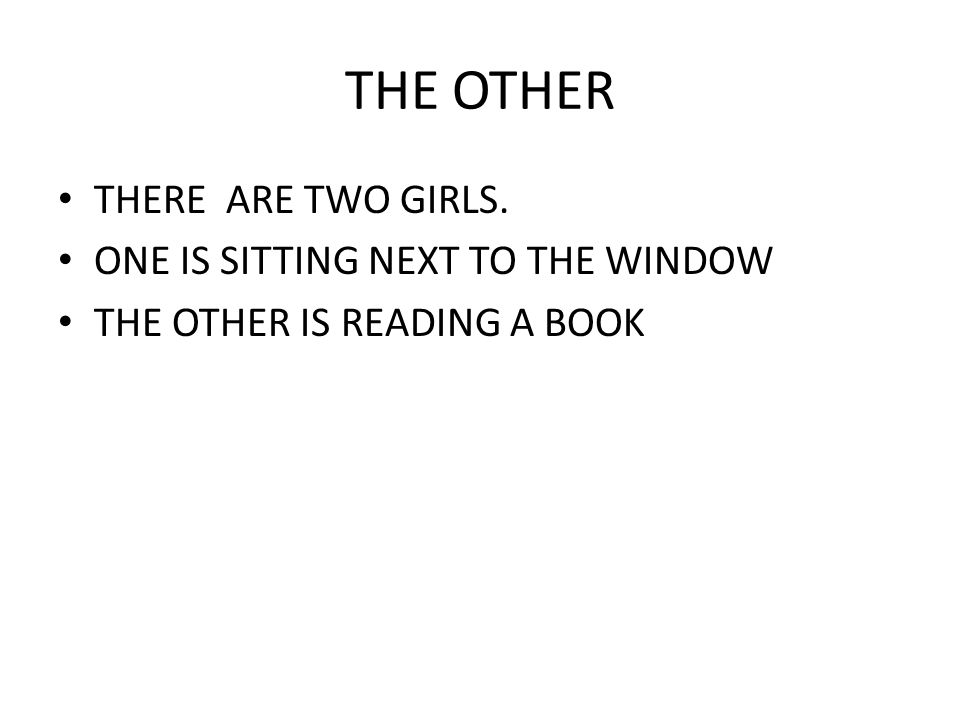 THE OTHER THERE ARE TWO GIRLS. ONE IS SITTING NEXT TO THE WINDOW THE OTHER IS READING A BOOK