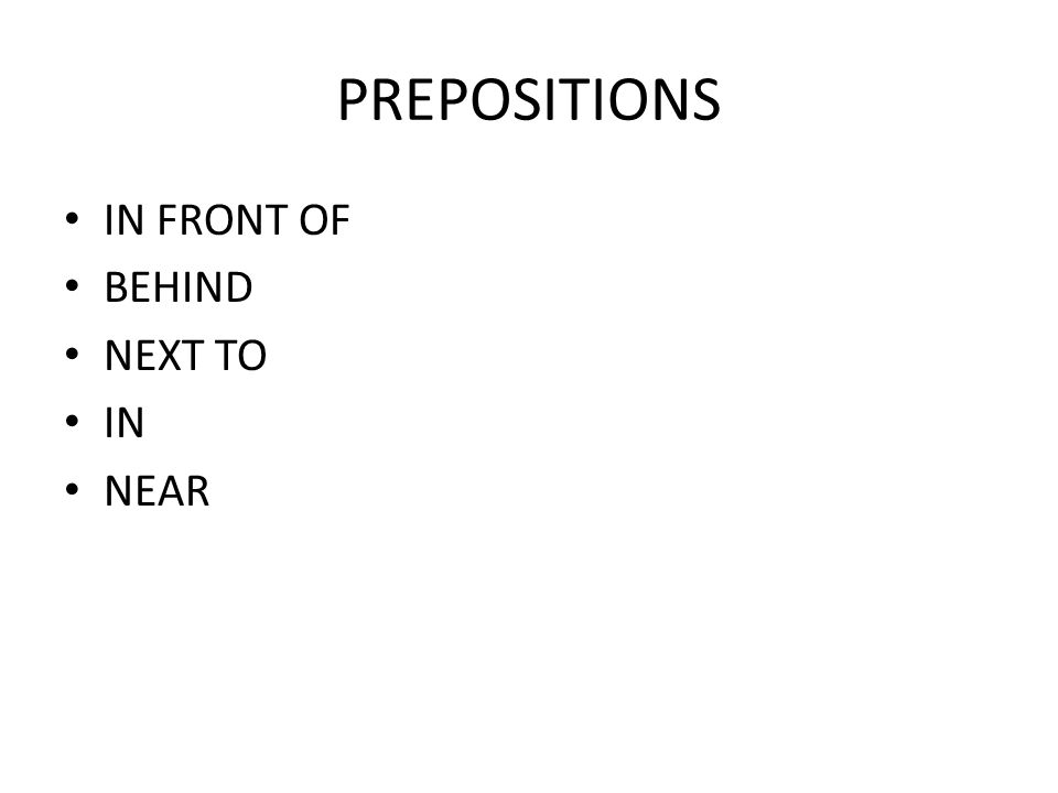 PREPOSITIONS IN FRONT OF BEHIND NEXT TO IN NEAR