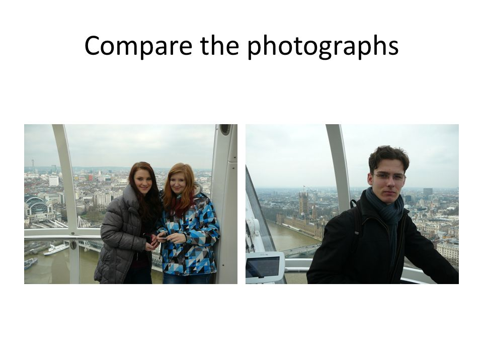 Compare the photographs