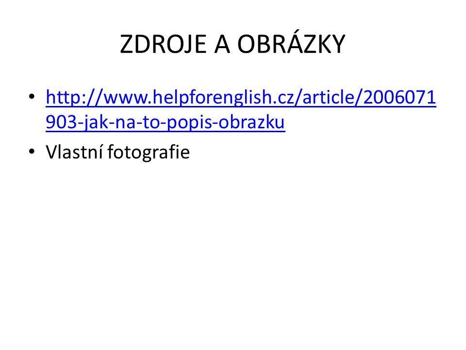 ZDROJE A OBRÁZKY http://www.helpforenglish.cz/article/2006071 903-jak-na-to-popis-obrazku http://www.helpforenglish.cz/article/2006071 903-jak-na-to-popis-obrazku Vlastní fotografie
