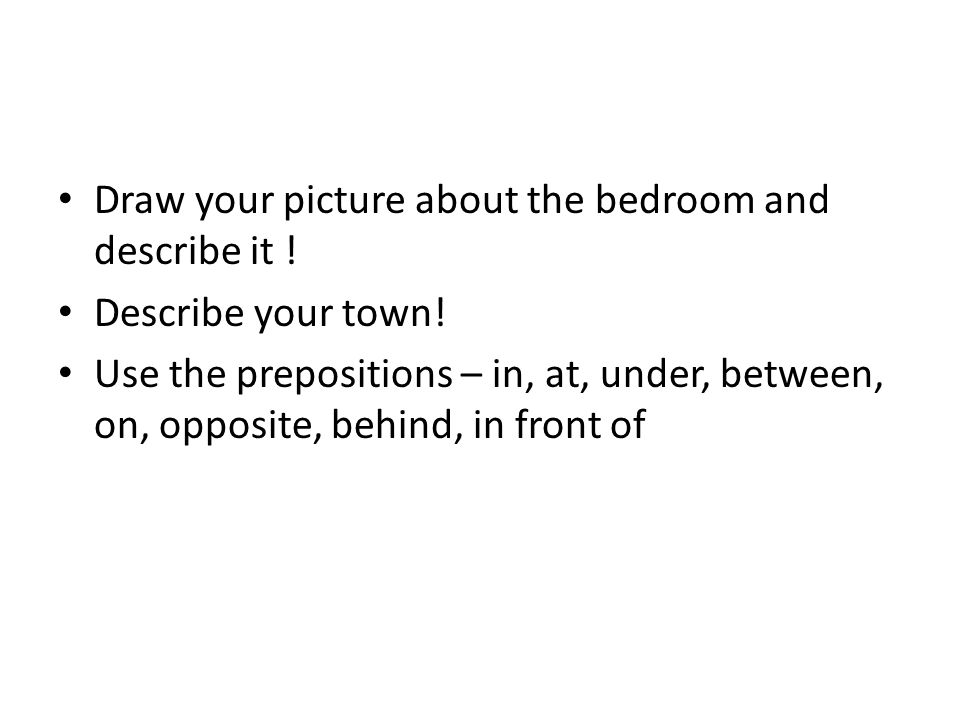 Draw your picture about the bedroom and describe it .