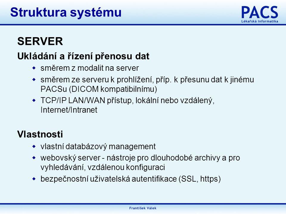 SERVER Ukládání a řízení přenosu dat  směrem z modalit na server  směrem ze serveru k prohlížení, příp.