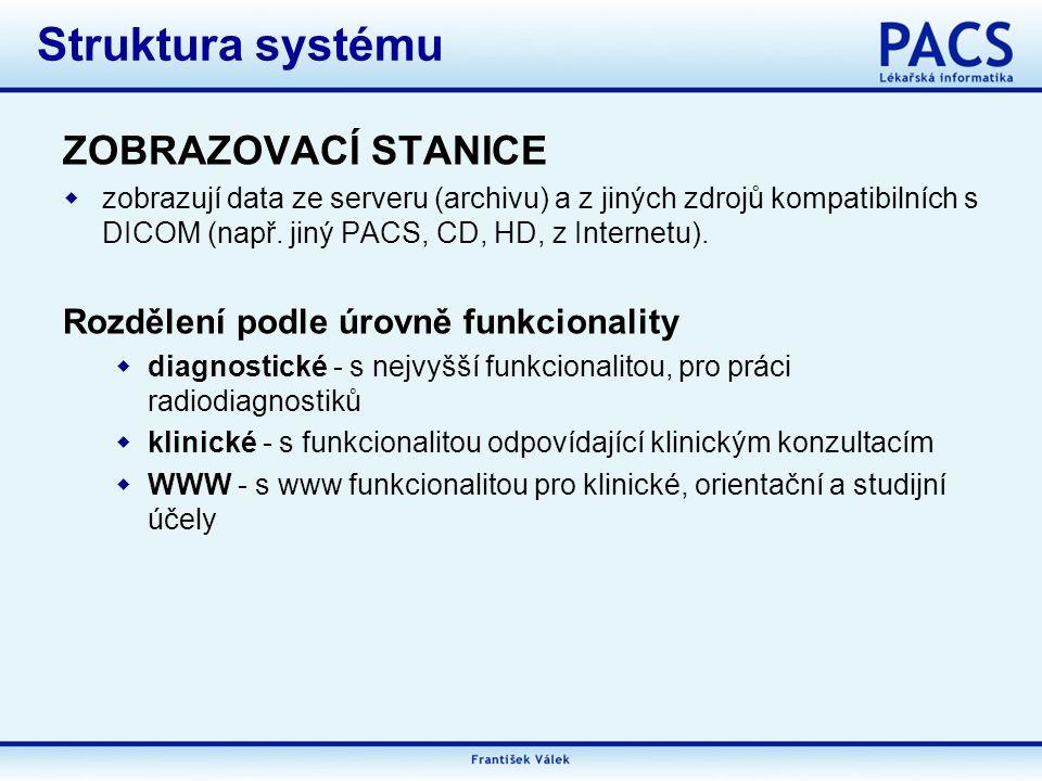ZOBRAZOVACÍ STANICE  zobrazují data ze serveru (archivu) a z jiných zdrojů kompatibilních s DICOM (např.