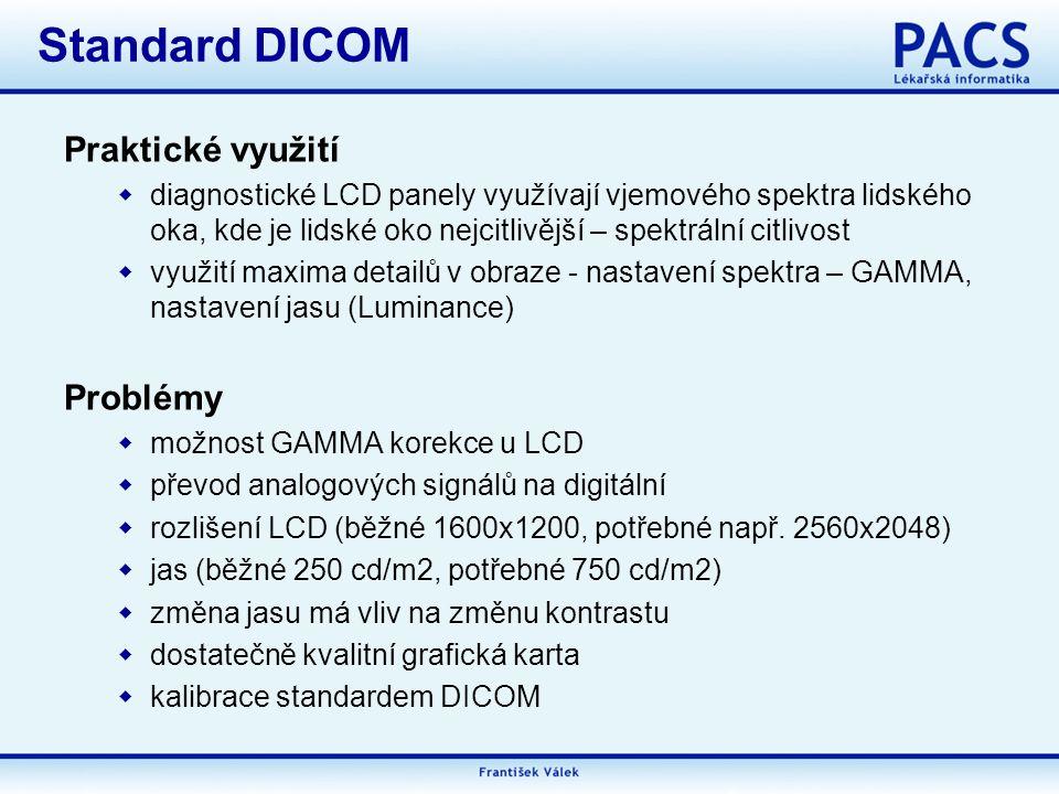 Praktické využití  diagnostické LCD panely využívají vjemového spektra lidského oka, kde je lidské oko nejcitlivější – spektrální citlivost  využití maxima detailů v obraze - nastavení spektra – GAMMA, nastavení jasu (Luminance) Problémy  možnost GAMMA korekce u LCD  převod analogových signálů na digitální  rozlišení LCD (běžné 1600x1200, potřebné např.