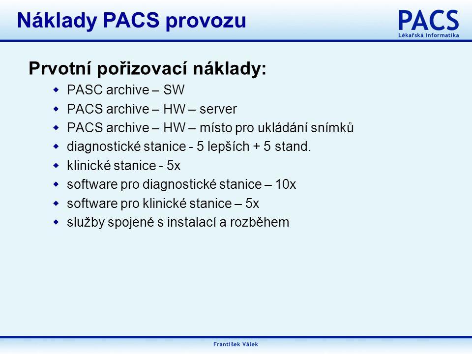 Prvotní pořizovací náklady:  PASC archive – SW  PACS archive – HW – server  PACS archive – HW – místo pro ukládání snímků  diagnostické stanice - 5 lepších + 5 stand.