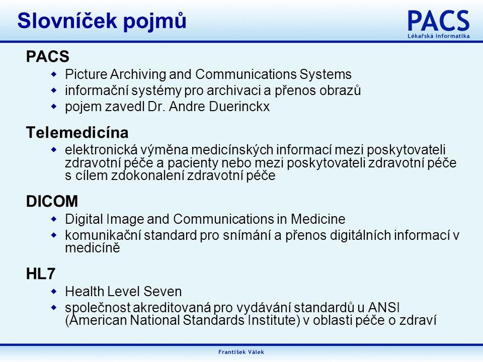Slovníček pojmů PACS  Picture Archiving and Communications Systems  informační systémy pro archivaci a přenos obrazů  pojem zavedl Dr.