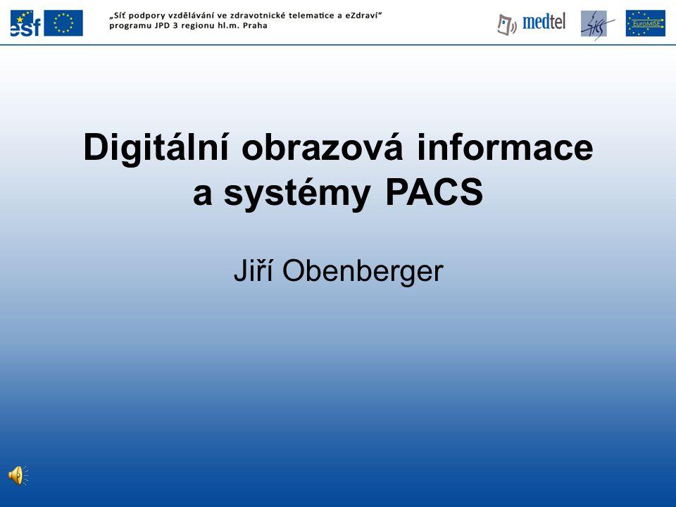 Digitální obrazová informace a systémy PACS Jiří Obenberger