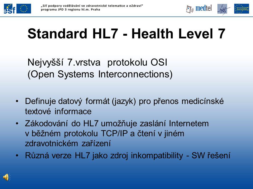 Standard HL7 - Health Level 7 Definuje datový formát (jazyk) pro přenos medicínské textové informace Zákodování do HL7 umožňuje zaslání Internetem v b