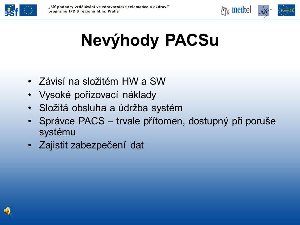 Nevýhody PACSu Závisí na složitém HW a SW Vysoké pořizovací náklady Složitá obsluha a údržba systém Správce PACS – trvale přítomen, dostupný při poruš
