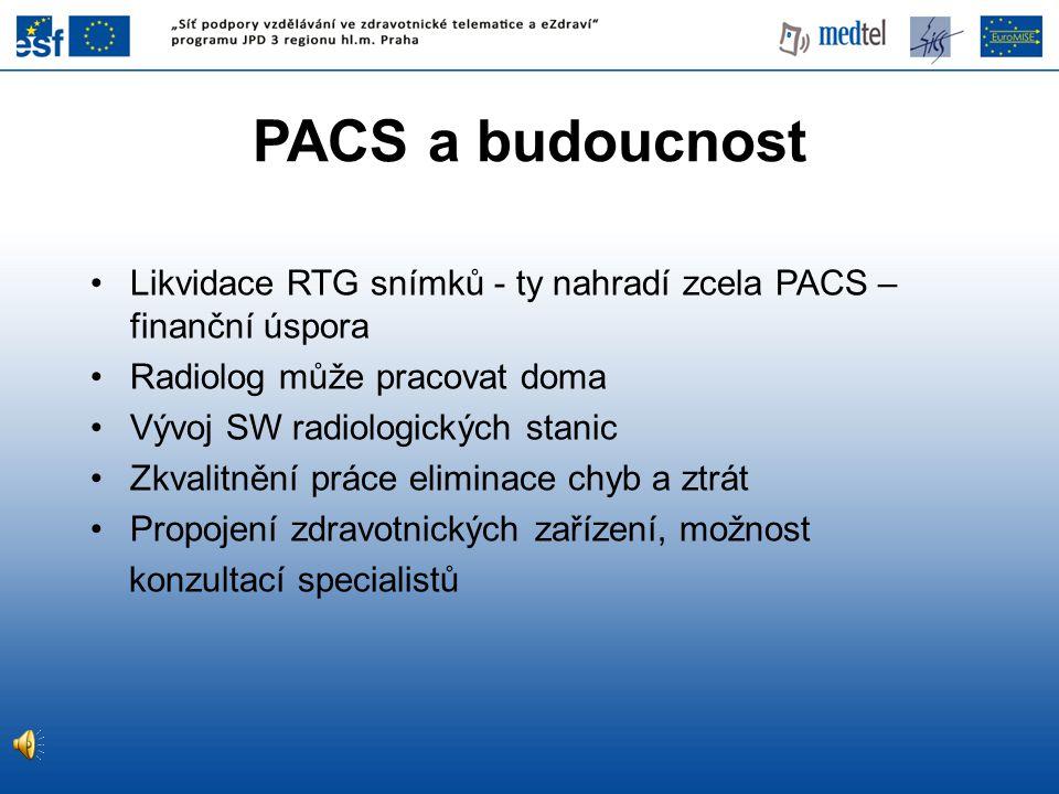 PACS a budoucnost Likvidace RTG snímků - ty nahradí zcela PACS – finanční úspora Radiolog může pracovat doma Vývoj SW radiologických stanic Zkvalitněn