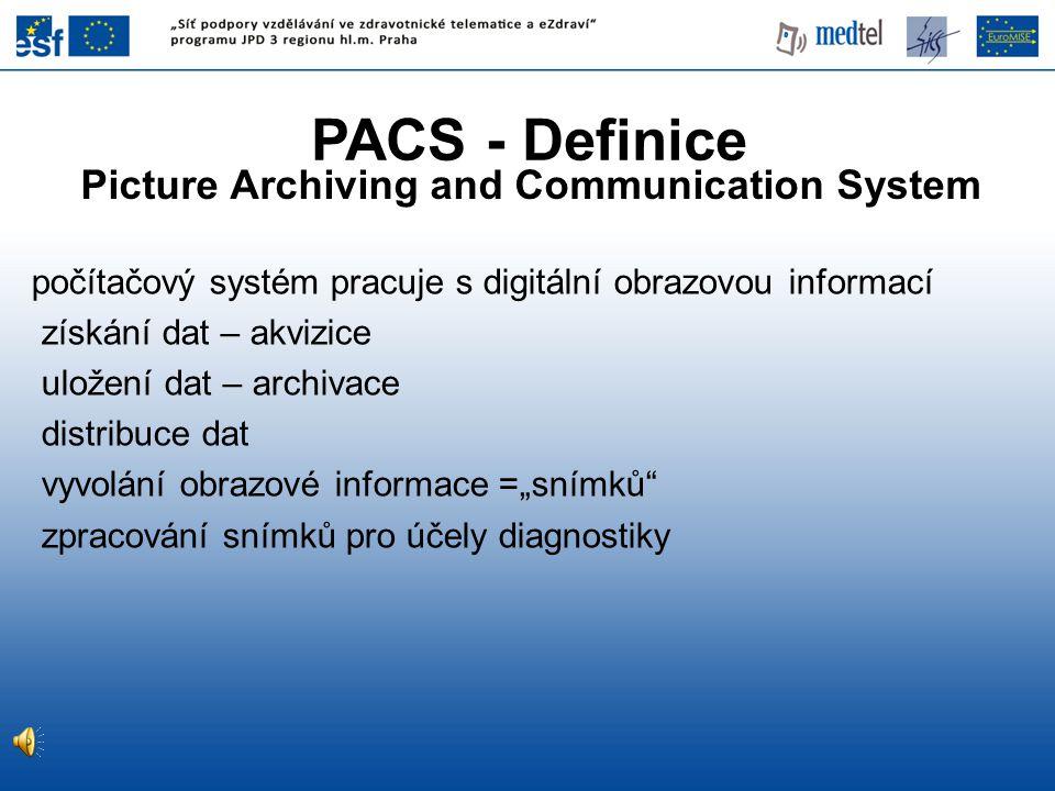 Picture Archiving and Communication System počítačový systém pracuje s digitální obrazovou informací získání dat – akvizice uložení dat – archivace di