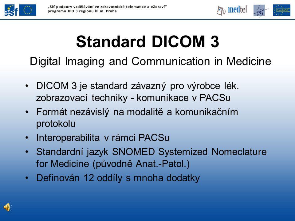 DICOM 3 je standard závazný pro výrobce lék. zobrazovací techniky - komunikace v PACSu Formát nezávislý na modalitě a komunikačním protokolu Interoper