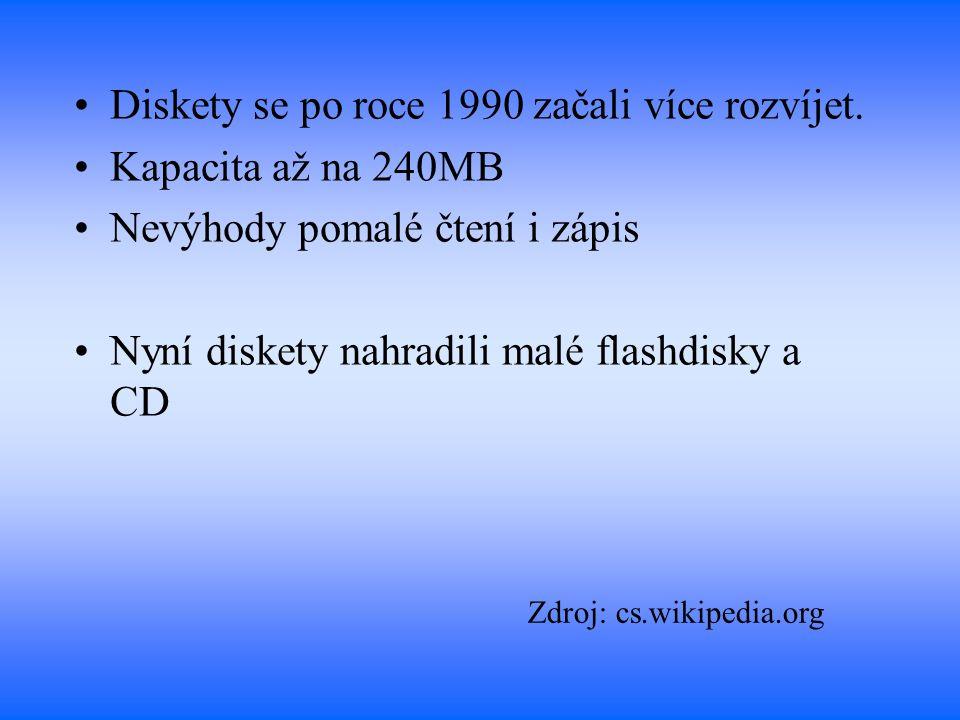 Diskety se po roce 1990 začali více rozvíjet. Kapacita až na 240MB Nevýhody pomalé čtení i zápis Nyní diskety nahradili malé flashdisky a CD Zdroj: cs