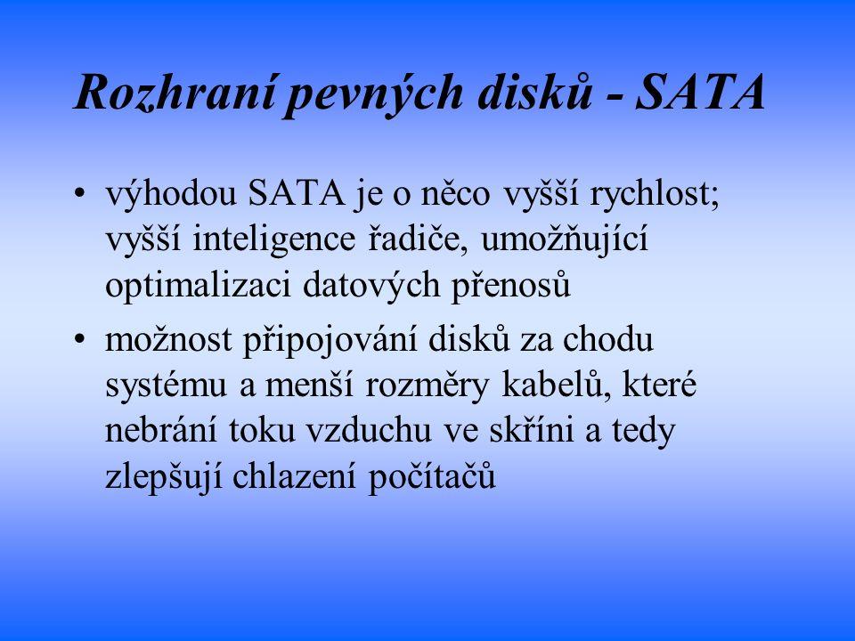 Rozhraní pevných disků - SATA výhodou SATA je o něco vyšší rychlost; vyšší inteligence řadiče, umožňující optimalizaci datových přenosů možnost připoj
