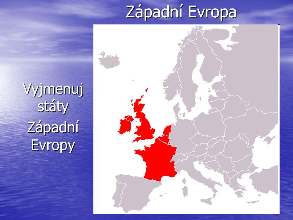 Západní EVROPA Velká Británie Velká Británie Irsko Irsko Francie Francie Belgie Belgie Nizozemsko Nizozemsko Lucembursko a Monako Lucembursko a Monako