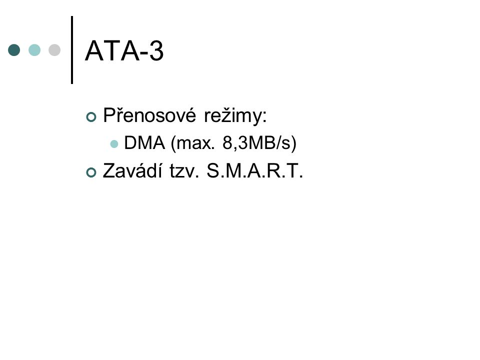 ATA-3 Přenosové režimy: DMA (max. 8,3MB/s) Zavádí tzv. S.M.A.R.T.