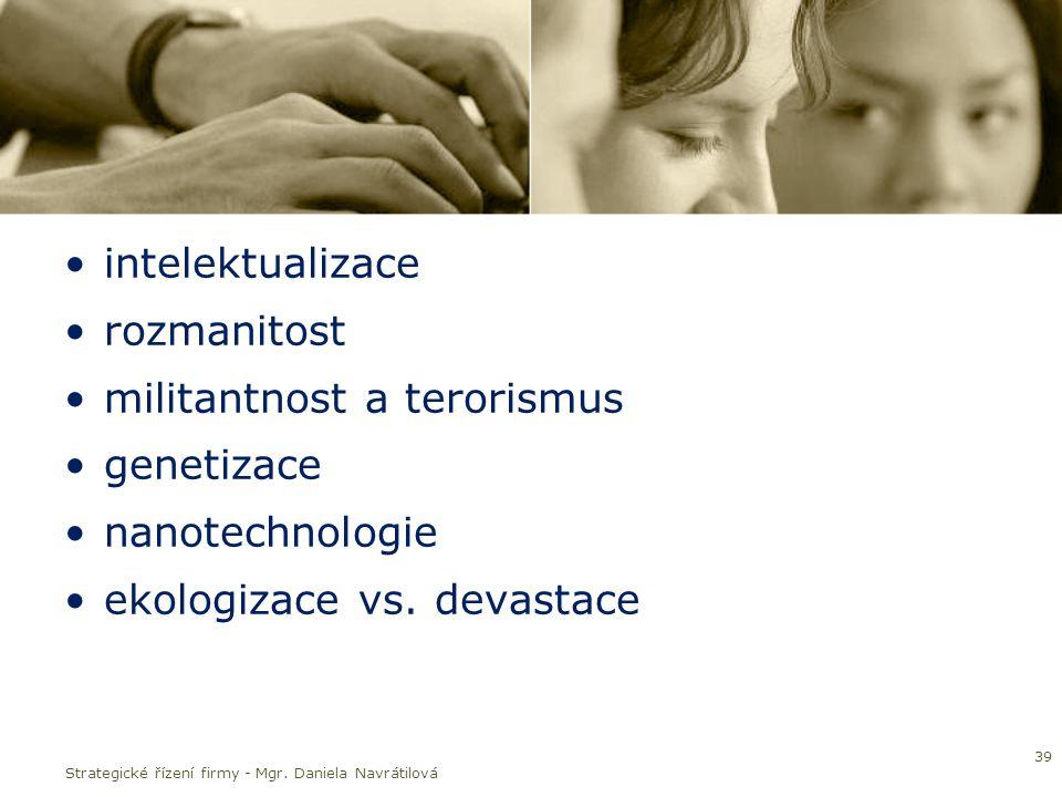 intelektualizace rozmanitost militantnost a terorismus genetizace nanotechnologie ekologizace vs.