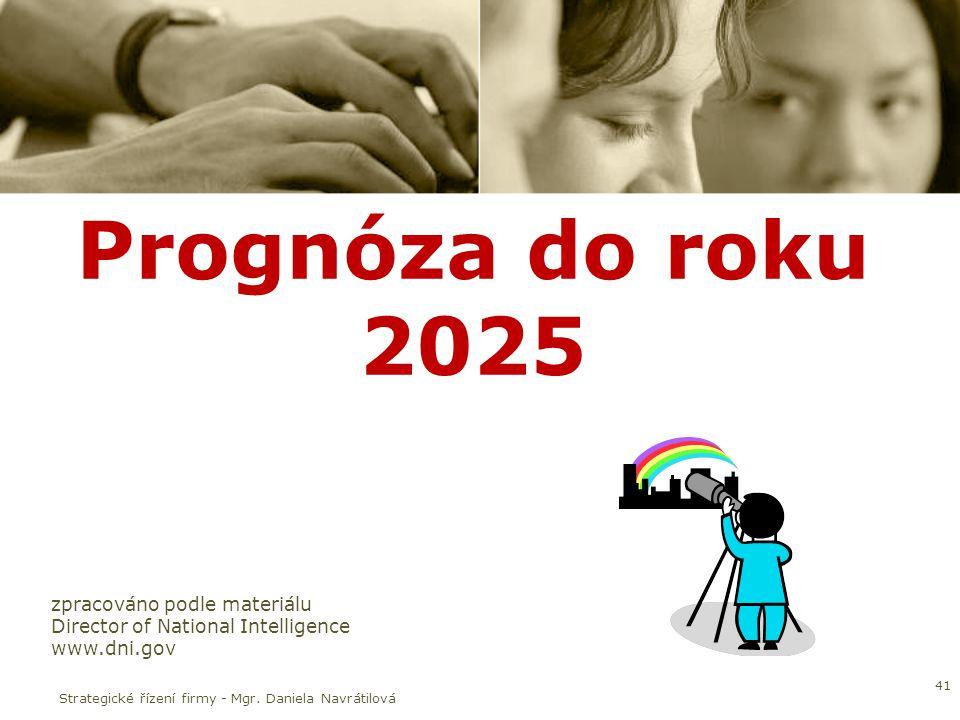 Prognóza do roku 2025 41 zpracováno podle materiálu Director of National Intelligence www.dni.gov Strategické řízení firmy - Mgr.
