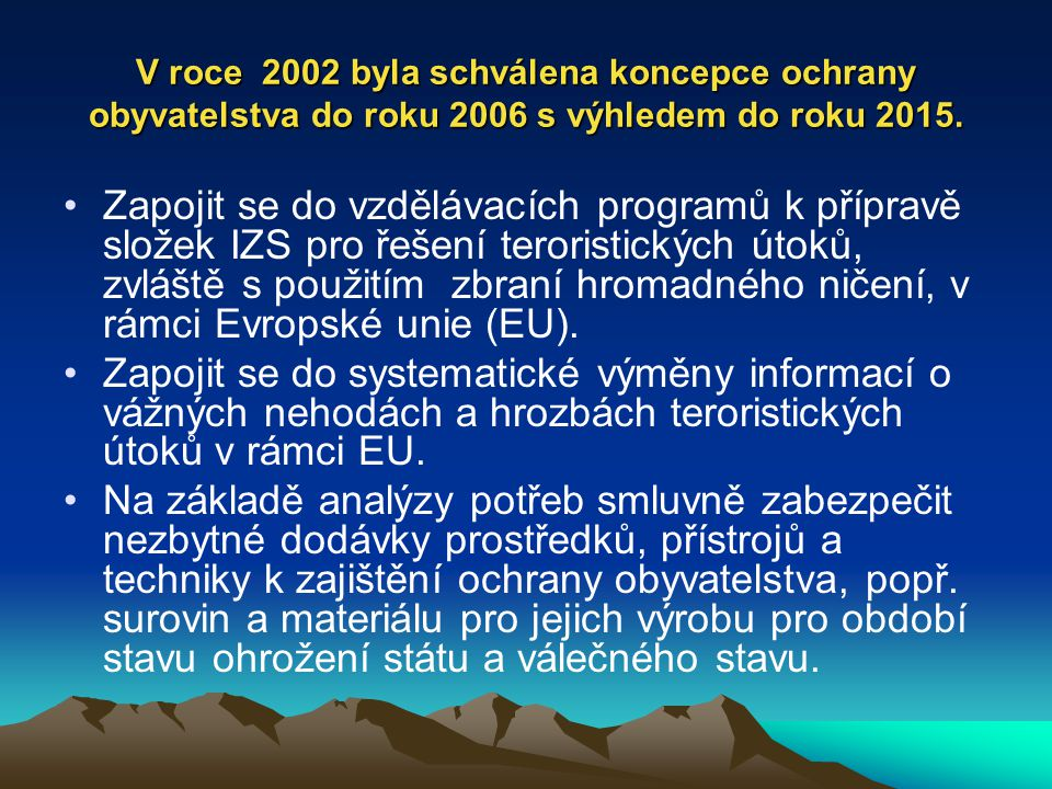 V roce 2002 byla schválena koncepce ochrany obyvatelstva do roku 2006 s výhledem do roku 2015. Zapojit se do vzdělávacích programů k přípravě složek I