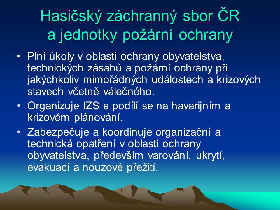 Hasičský záchranný sbor ČR a jednotky požární ochrany Plní úkoly v oblasti ochrany obyvatelstva, technických zásahů a požární ochrany při jakýchkoliv