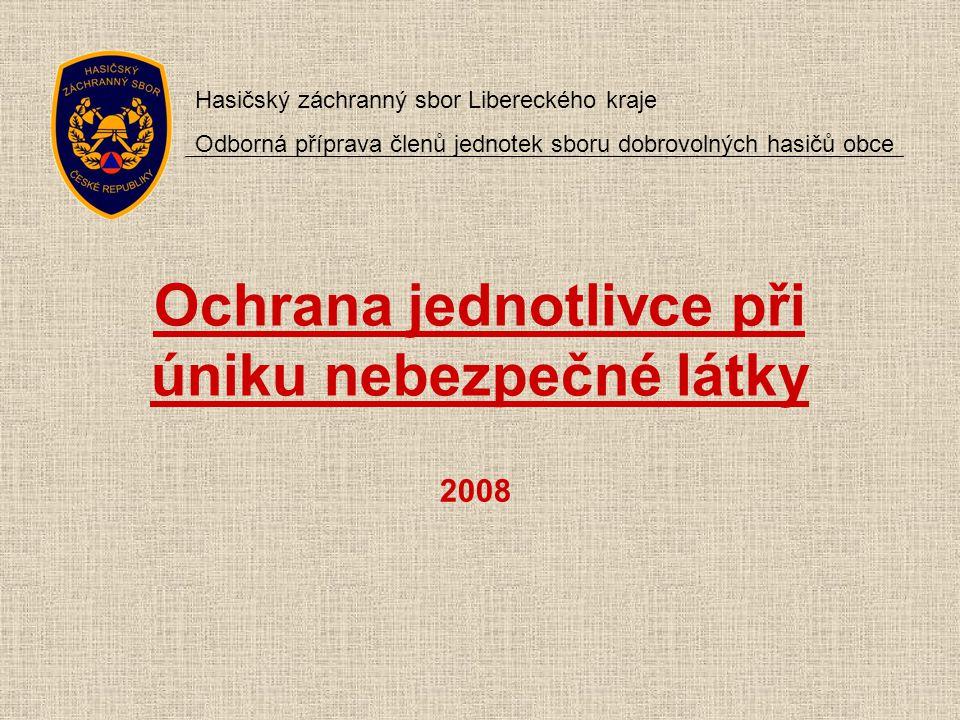 Ochrana jednotlivce při úniku nebezpečné látky 2008 Hasičský záchranný sbor Libereckého kraje Odborná příprava členů jednotek sboru dobrovolných hasič