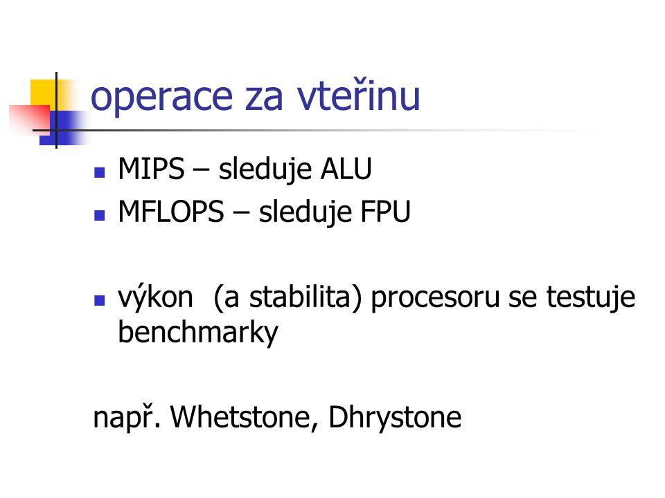 operace za vteřinu MIPS – sleduje ALU MFLOPS – sleduje FPU výkon (a stabilita) procesoru se testuje benchmarky např. Whetstone, Dhrystone