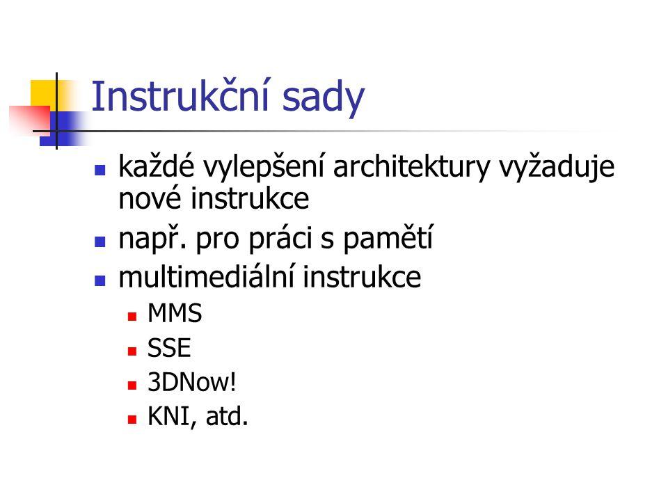 Instrukční sady každé vylepšení architektury vyžaduje nové instrukce např. pro práci s pamětí multimediální instrukce MMS SSE 3DNow! KNI, atd.