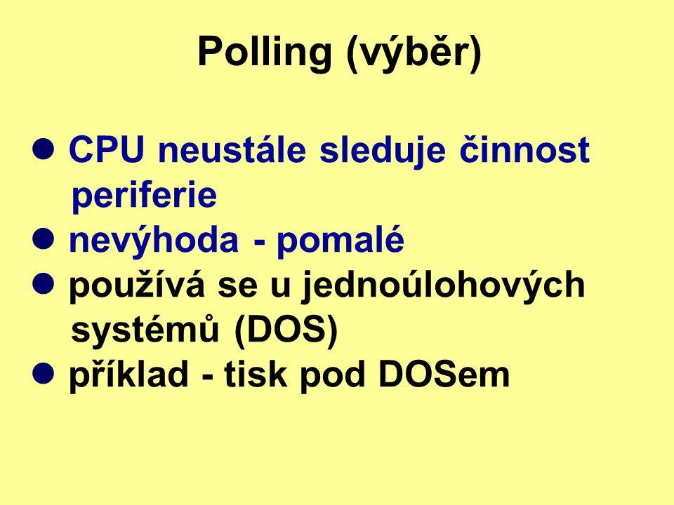 Polling (výběr) CPU neustále sleduje činnost periferie nevýhoda - pomalé používá se u jednoúlohových systémů (DOS) příklad - tisk pod DOSem
