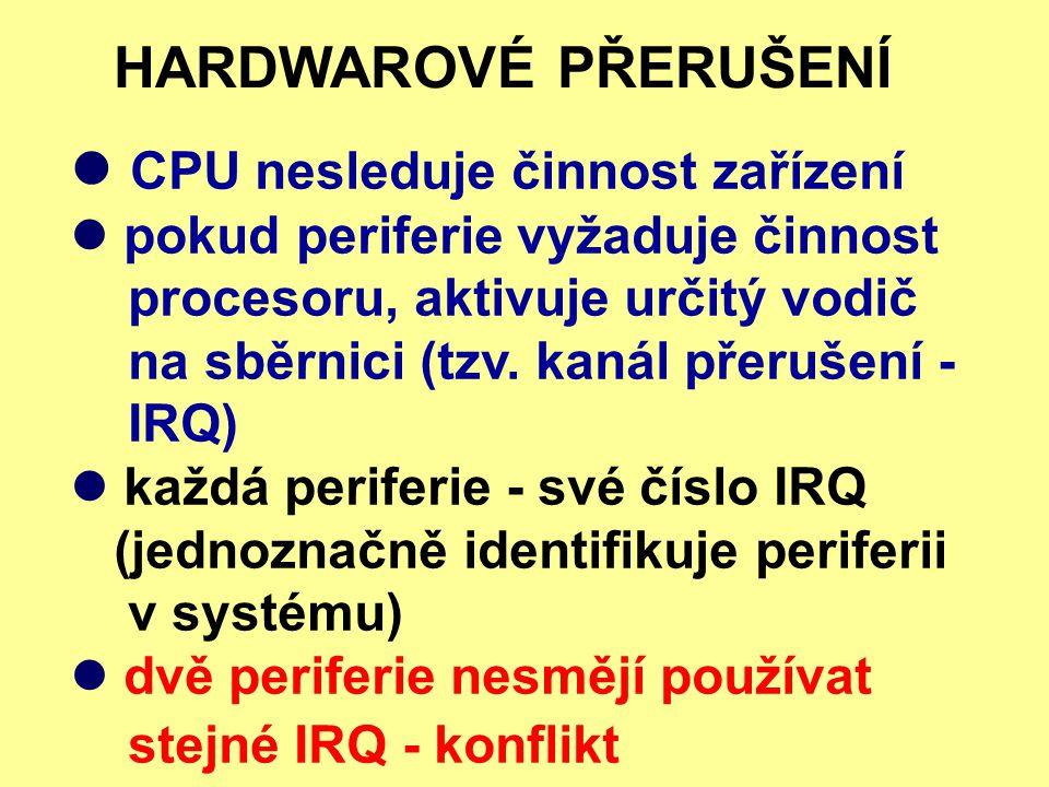 HARDWAROVÉ PŘERUŠENÍ CPU nesleduje činnost zařízení pokud periferie vyžaduje činnost procesoru, aktivuje určitý vodič na sběrnici (tzv. kanál přerušen