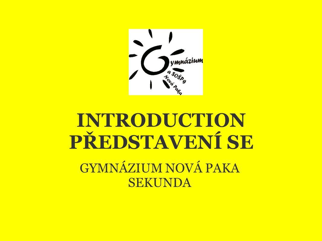 INTRODUCTION PŘEDSTAVENÍ SE GYMNÁZIUM NOVÁ PAKA SEKUNDA