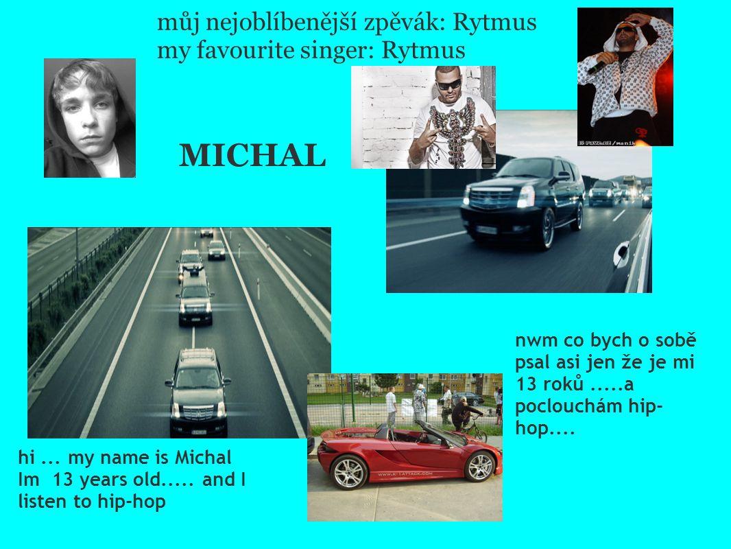 MICHAL nwm co bych o sobě psal asi jen že je mi 13 roků.....a poclouchám hip- hop.... hi... my name is Michal Im 13 years old..... and I listen to hip