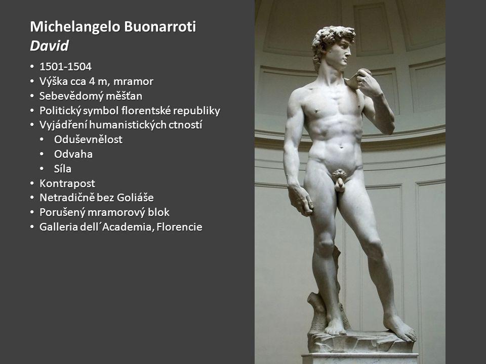 Michelangelo Buonarroti David 1501-1504 1501-1504 Výška cca 4 m, mramor Výška cca 4 m, mramor Sebevědomý měšťan Sebevědomý měšťan Politický symbol flo