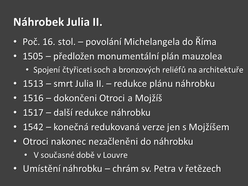 Náhrobek Julia II. Poč. 16. stol. – povolání Michelangela do Říma Poč. 16. stol. – povolání Michelangela do Říma 1505 – předložen monumentální plán ma