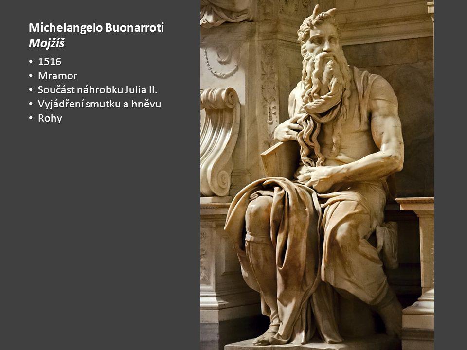 Michelangelo Buonarroti Mojžíš 1516 1516 Mramor Mramor Součást náhrobku Julia II. Součást náhrobku Julia II. Vyjádření smutku a hněvu Vyjádření smutku