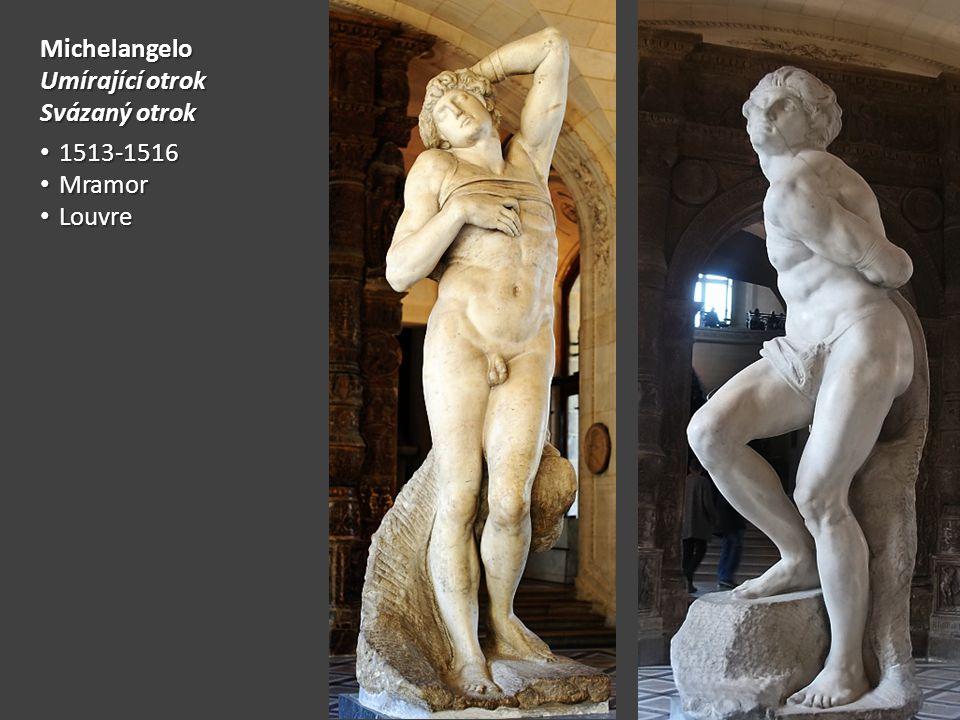 Michelangelo Umírající otrok Svázaný otrok 1513-1516 1513-1516 Mramor Mramor Louvre Louvre