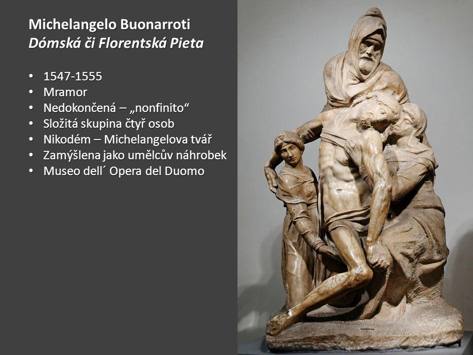 """Michelangelo Buonarroti Dómská či Florentská Pieta 1547-1555 1547-1555 Mramor Mramor Nedokončená – """"nonfinito"""" Nedokončená – """"nonfinito"""" Složitá skupi"""