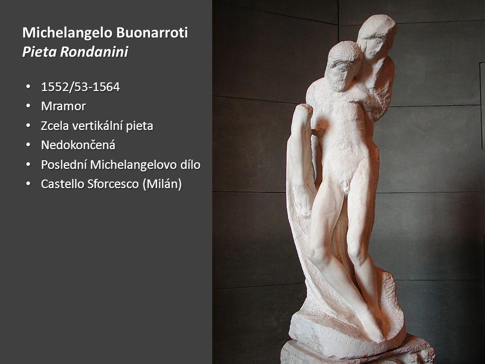 Michelangelo Buonarroti Pieta Rondanini 1552/53-1564 1552/53-1564 Mramor Mramor Zcela vertikální pieta Zcela vertikální pieta Nedokončená Nedokončená