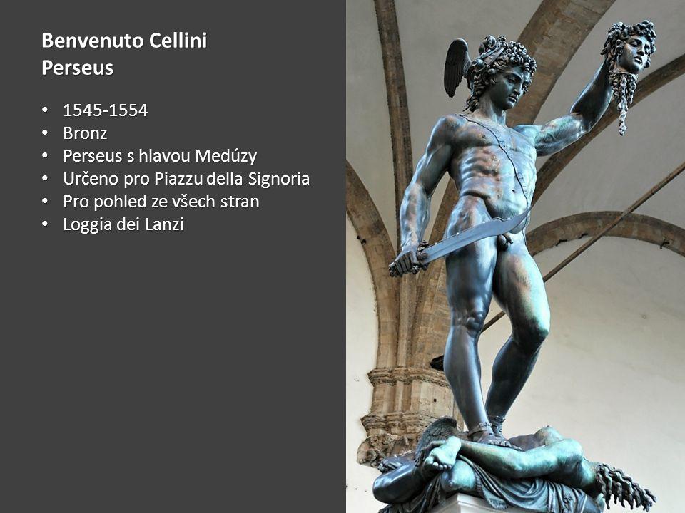 Benvenuto Cellini Perseus 1545-1554 1545-1554 Bronz Bronz Perseus s hlavou Medúzy Perseus s hlavou Medúzy Určeno pro Piazzu della Signoria Určeno pro