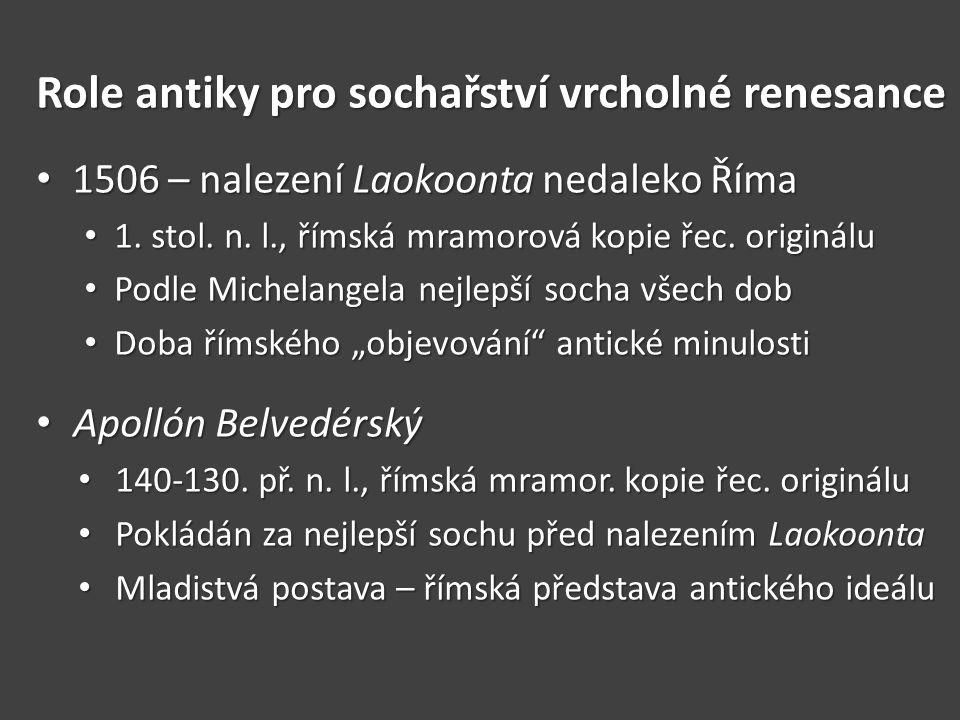 Role antiky pro sochařství vrcholné renesance 1506 – nalezení Laokoonta nedaleko Říma 1506 – nalezení Laokoonta nedaleko Říma 1. stol. n. l., římská m