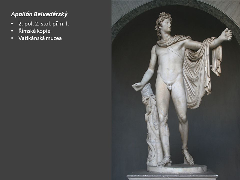Apollón Belvedérský 2. pol. 2. stol. př. n. l. 2. pol. 2. stol. př. n. l. Římská kopie Římská kopie Vatikánská muzea Vatikánská muzea