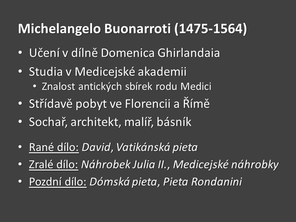 Michelangelo Buonarroti (1475-1564) Učení v dílně Domenica Ghirlandaia Učení v dílně Domenica Ghirlandaia Studia v Medicejské akademii Studia v Medice