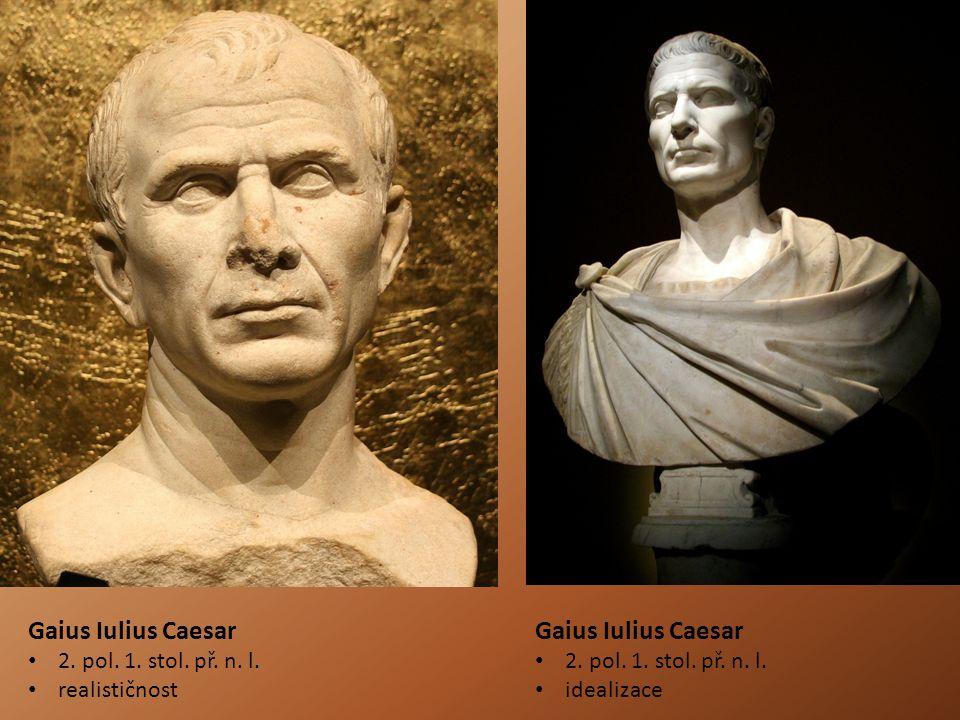 Gaius Iulius Caesar 2. pol. 1. stol. př. n. l. realističnost Gaius Iulius Caesar 2. pol. 1. stol. př. n. l. idealizace