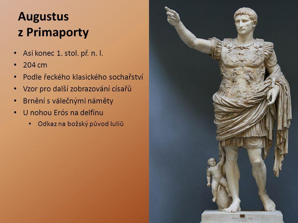 Augustus z Primaporty Asi konec 1. stol. př. n. l. 204 cm Podle řeckého klasického sochařství Vzor pro další zobrazování císařů Brnění s válečnými nám