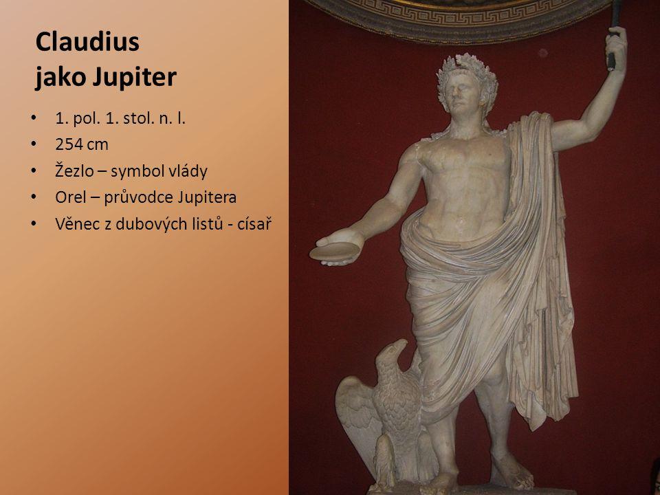 Claudius jako Jupiter 1. pol. 1. stol. n. l. 254 cm Žezlo – symbol vlády Orel – průvodce Jupitera Věnec z dubových listů - císař