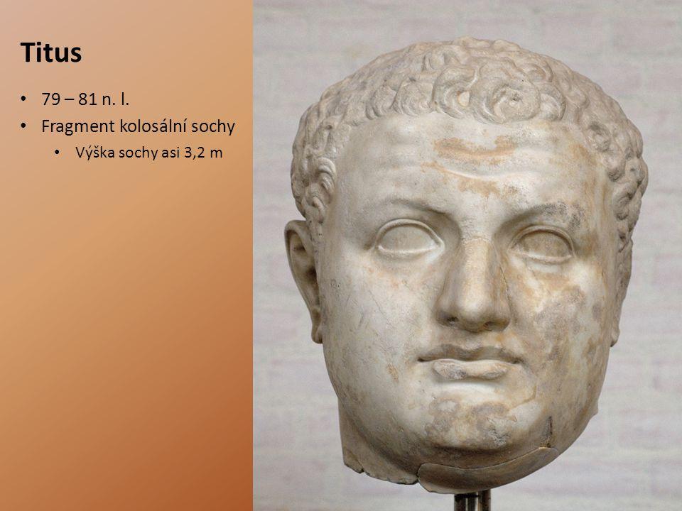 Titus 79 – 81 n. l. Fragment kolosální sochy Výška sochy asi 3,2 m
