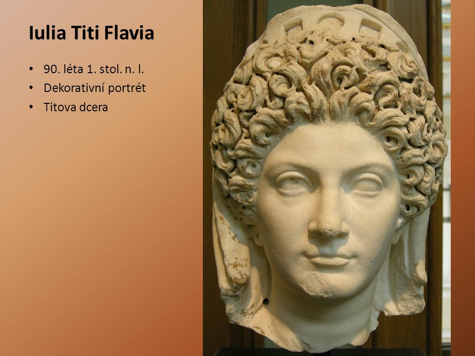 Iulia Titi Flavia 90. léta 1. stol. n. l. Dekorativní portrét Titova dcera