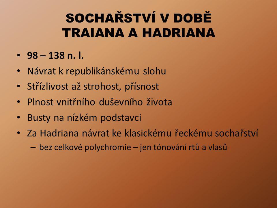 SOCHAŘSTVÍ V DOBĚ TRAIANA A HADRIANA 98 – 138 n. l. Návrat k republikánskému slohu Střízlivost až strohost, přísnost Plnost vnitřního duševního života
