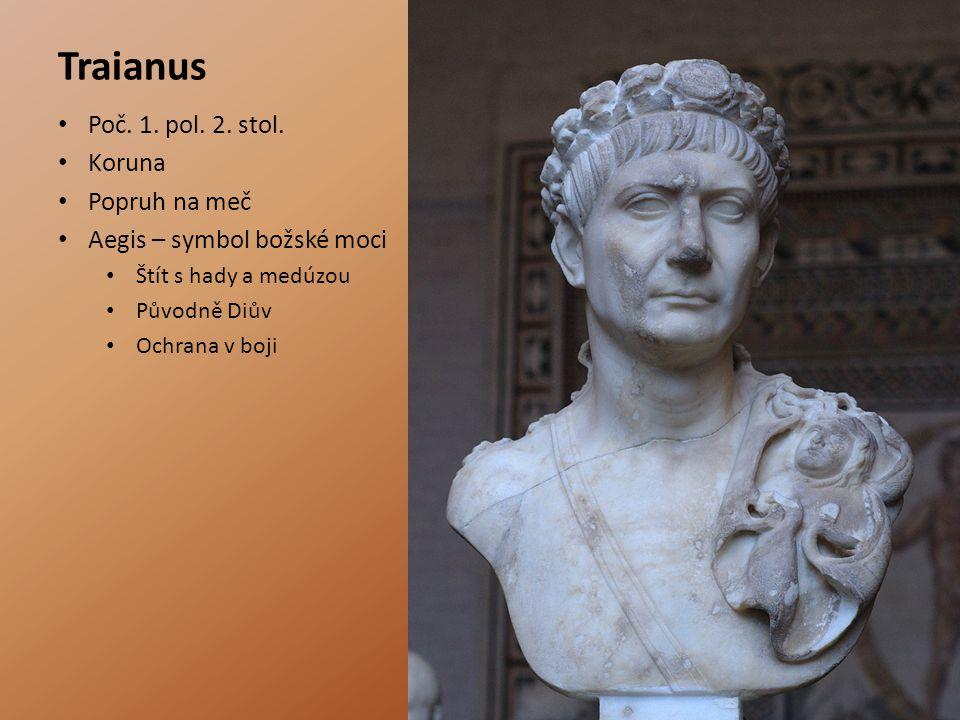 Traianus Poč. 1. pol. 2. stol. Koruna Popruh na meč Aegis – symbol božské moci Štít s hady a medúzou Původně Diův Ochrana v boji