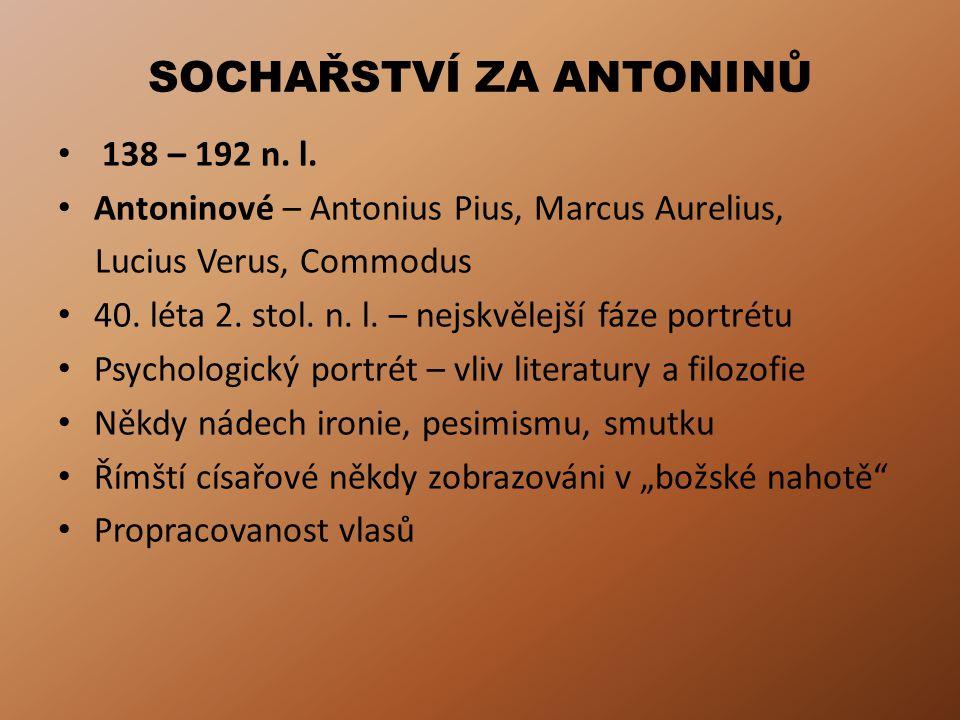 SOCHAŘSTVÍ ZA ANTONINŮ 138 – 192 n. l. Antoninové – Antonius Pius, Marcus Aurelius, Lucius Verus, Commodus 40. léta 2. stol. n. l. – nejskvělejší fáze