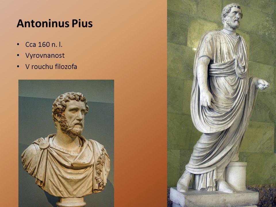 Antoninus Pius Cca 160 n. l. Vyrovnanost V rouchu filozofa